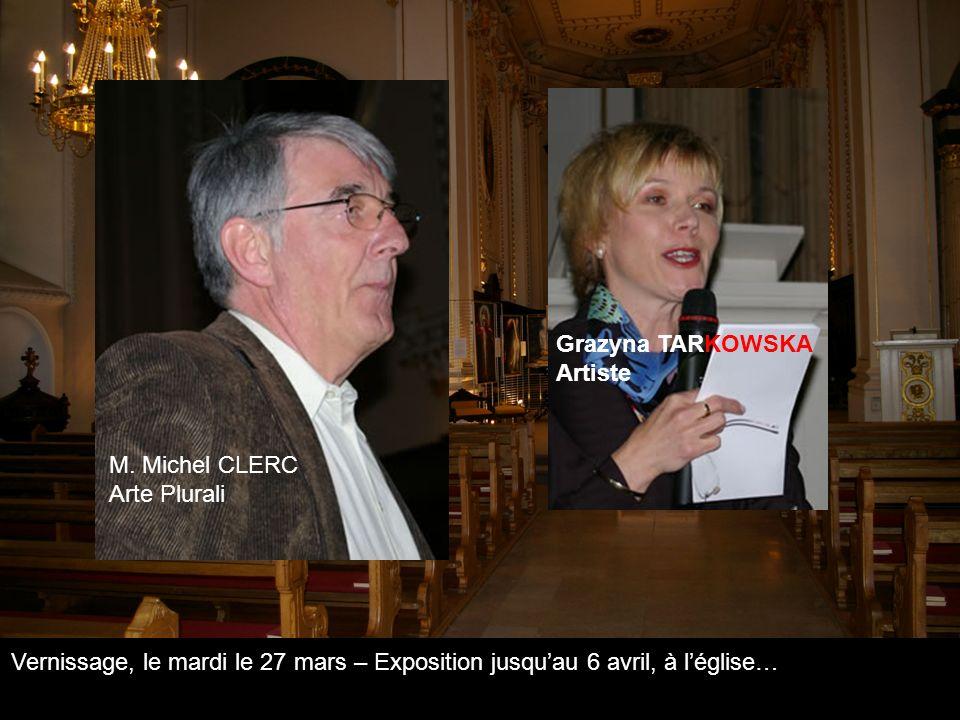 Vernissage, le mardi le 27 mars – Exposition jusquau 6 avril, à léglise… M. Michel CLERC Arte Plurali Grazyna TARKOWSKA Artiste