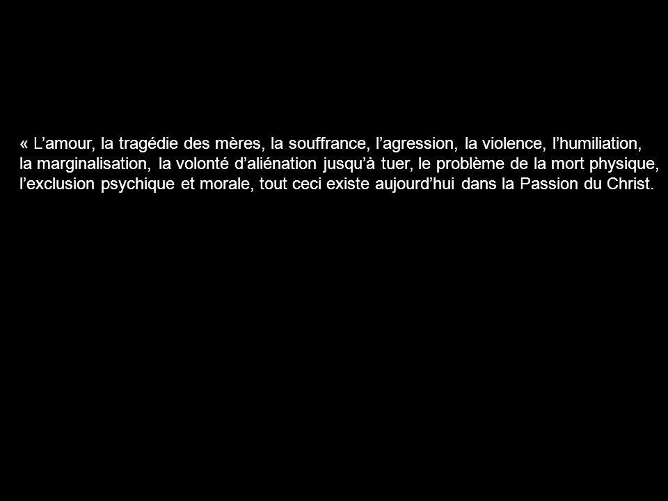 « Lamour, la tragédie des mères, la souffrance, lagression, la violence, lhumiliation, la marginalisation, la volonté daliénation jusquà tuer, le prob