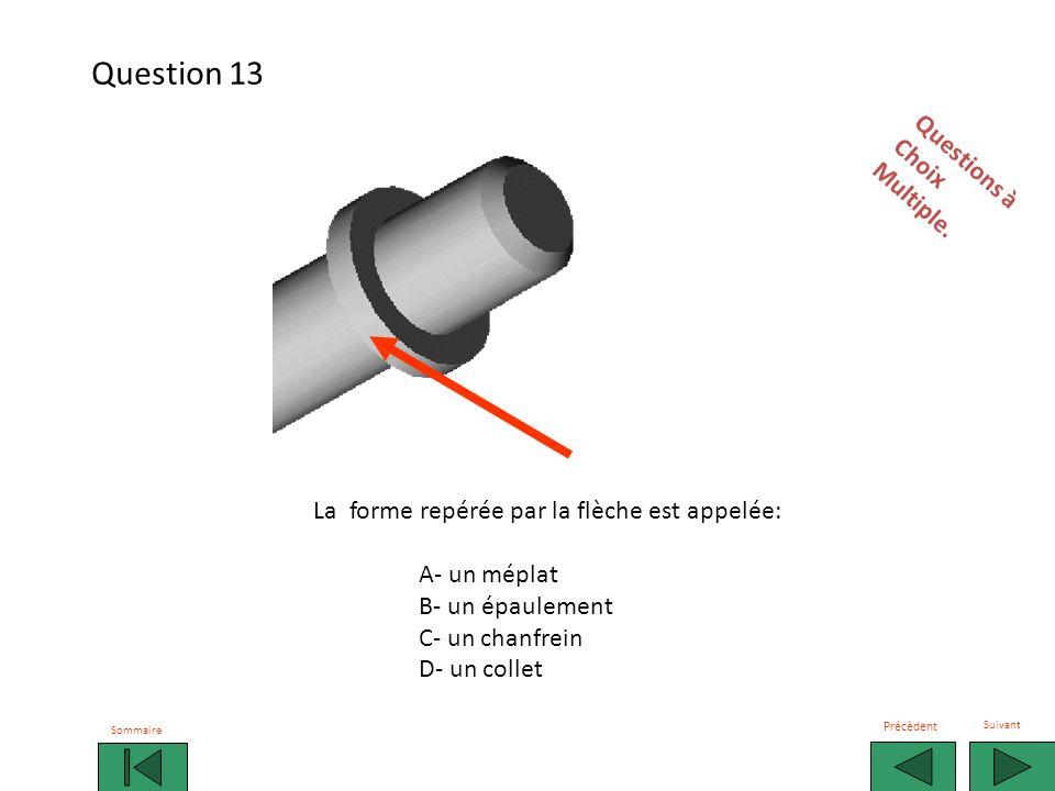 La forme repérée par la flèche est appelée: A- un méplat B- un épaulement C- un chanfrein D- un collet Questions àChoixMultiple.