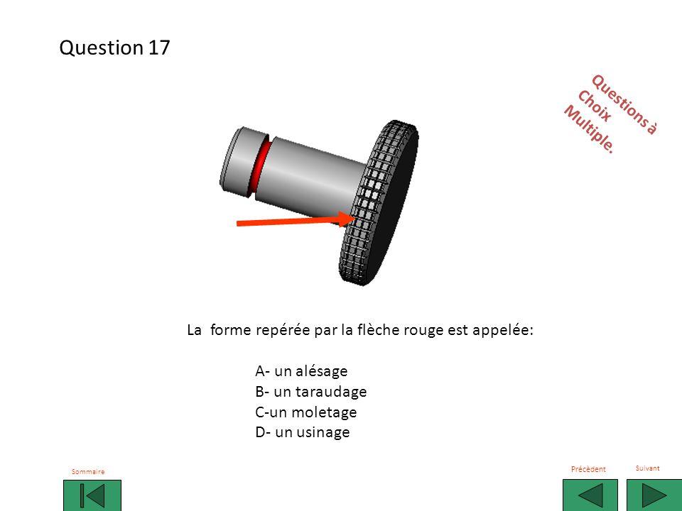 La forme repérée par la flèche rouge est appelée: A- un alésage B- un taraudage C-un moletage D- un usinage Questions àChoixMultiple.