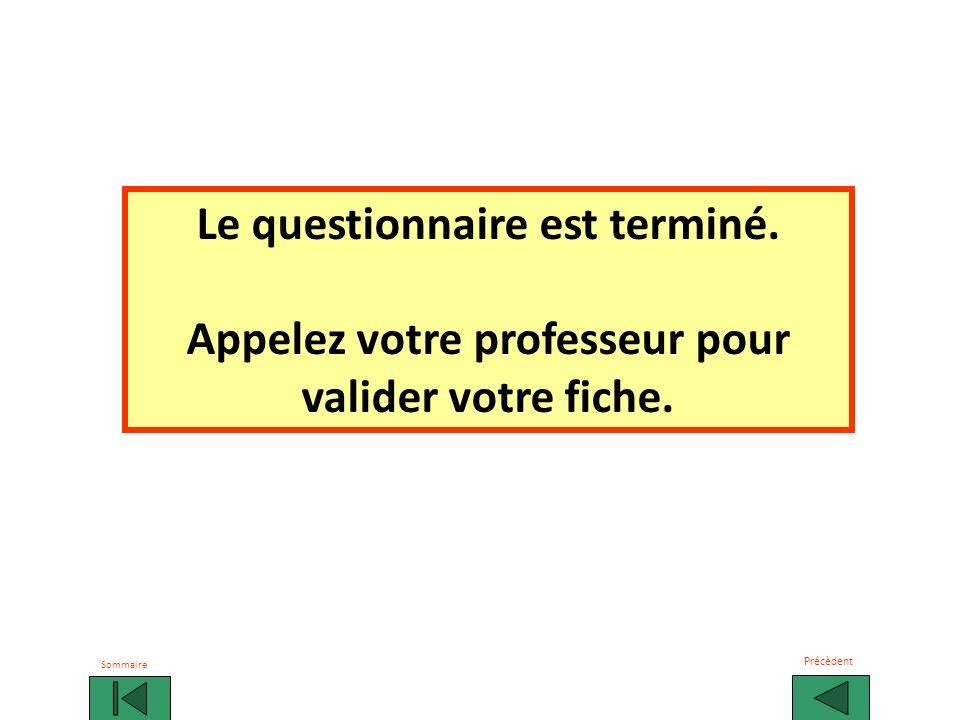 Le questionnaire est terminé. Appelez votre professeur pour valider votre fiche. Sommaire Précèdent