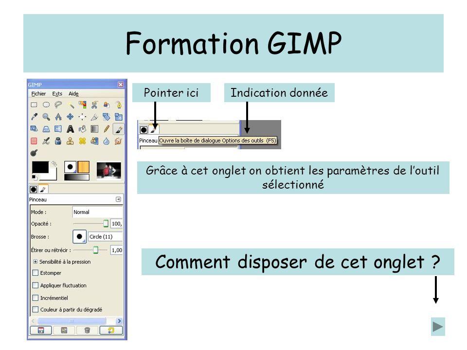 Formation GIMP Pointer iciIndication donnée Grâce à cet onglet on obtient les paramètres de loutil sélectionné Comment disposer de cet onglet