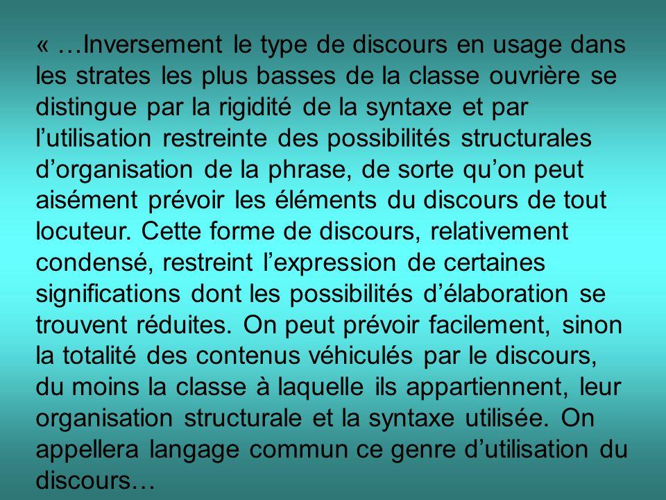 « …Inversement le type de discours en usage dans les strates les plus basses de la classe ouvrière se distingue par la rigidité de la syntaxe et par l