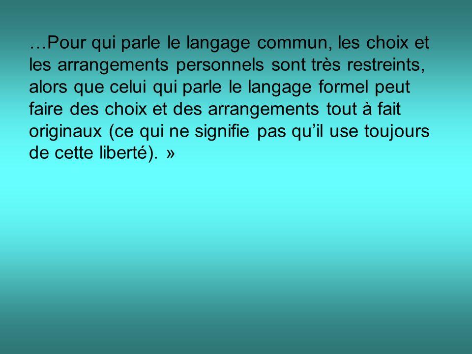 …Pour qui parle le langage commun, les choix et les arrangements personnels sont très restreints, alors que celui qui parle le langage formel peut fai