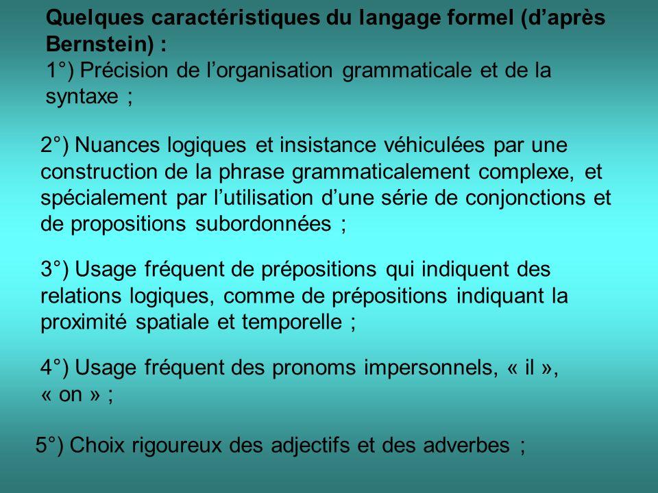 Quelques caractéristiques du langage formel (daprès Bernstein) : 1°) Précision de lorganisation grammaticale et de la syntaxe ; 2°) Nuances logiques e