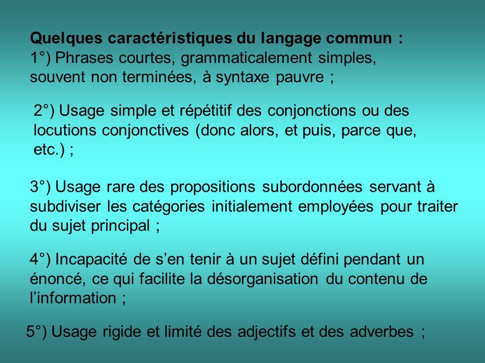 Quelques caractéristiques du langage commun : 1°) Phrases courtes, grammaticalement simples, souvent non terminées, à syntaxe pauvre ; 2°) Usage simpl