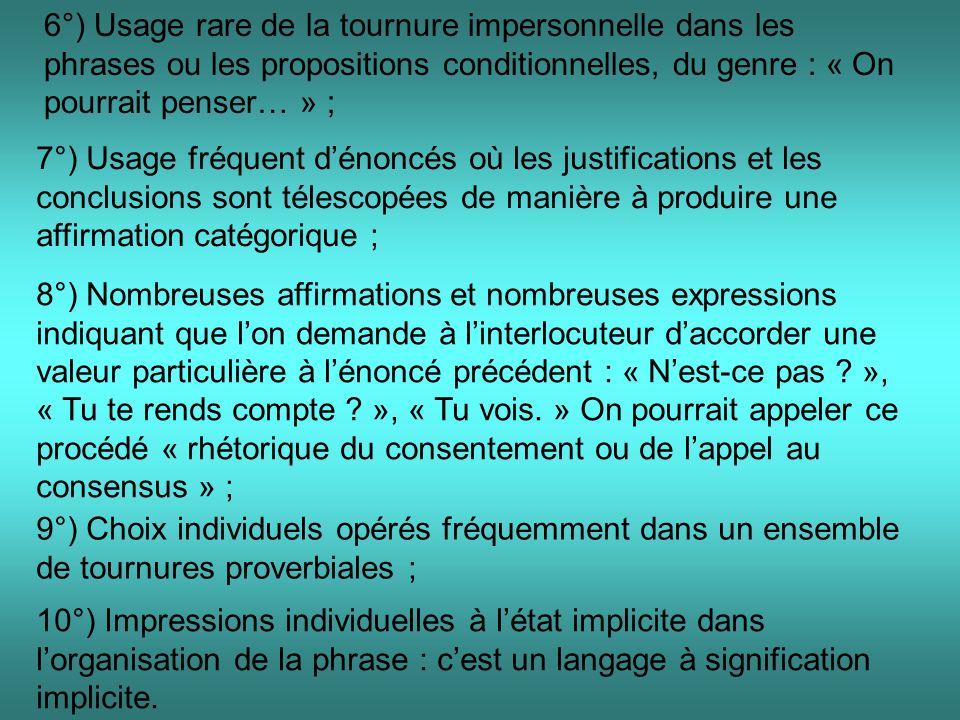 6°) Usage rare de la tournure impersonnelle dans les phrases ou les propositions conditionnelles, du genre : « On pourrait penser… » ; 7°) Usage fréqu