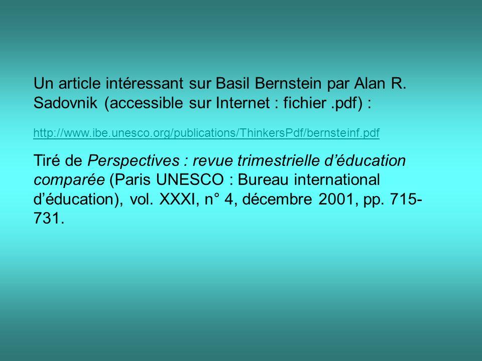 Un article intéressant sur Basil Bernstein par Alan R. Sadovnik (accessible sur Internet : fichier.pdf) : http://www.ibe.unesco.org/publications/Think
