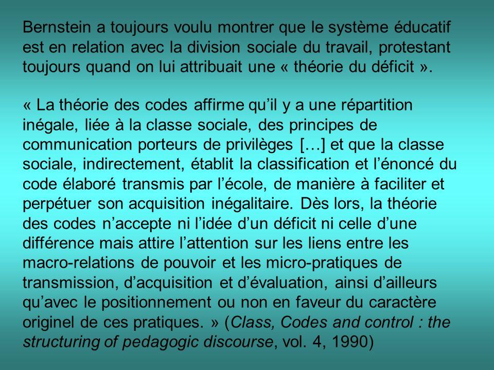 Bernstein a toujours voulu montrer que le système éducatif est en relation avec la division sociale du travail, protestant toujours quand on lui attri