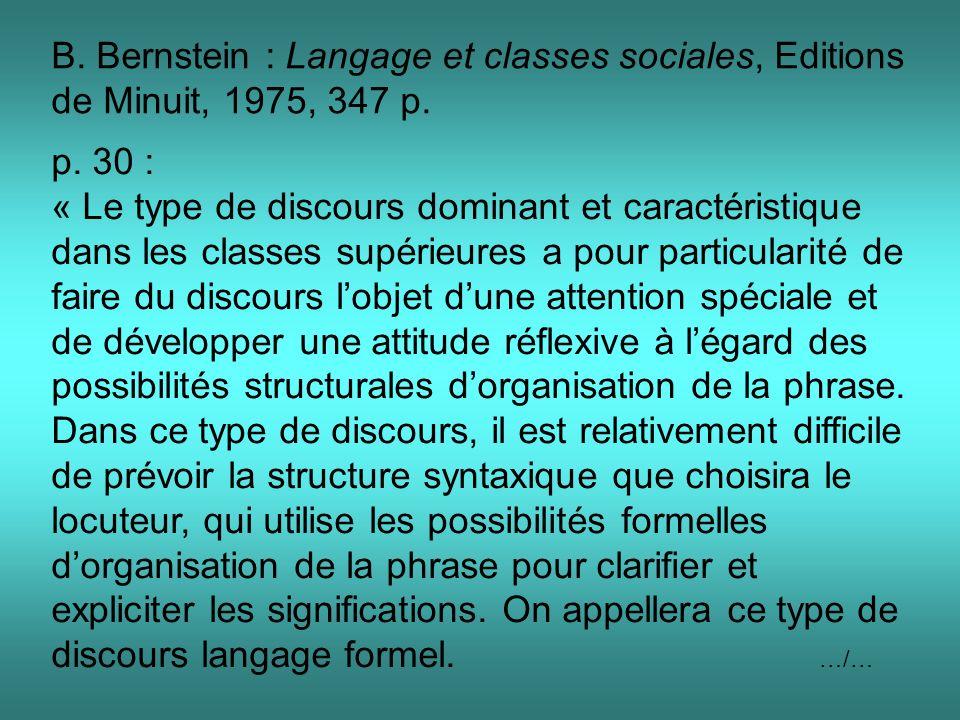 B. Bernstein : Langage et classes sociales, Editions de Minuit, 1975, 347 p. p. 30 : « Le type de discours dominant et caractéristique dans les classe