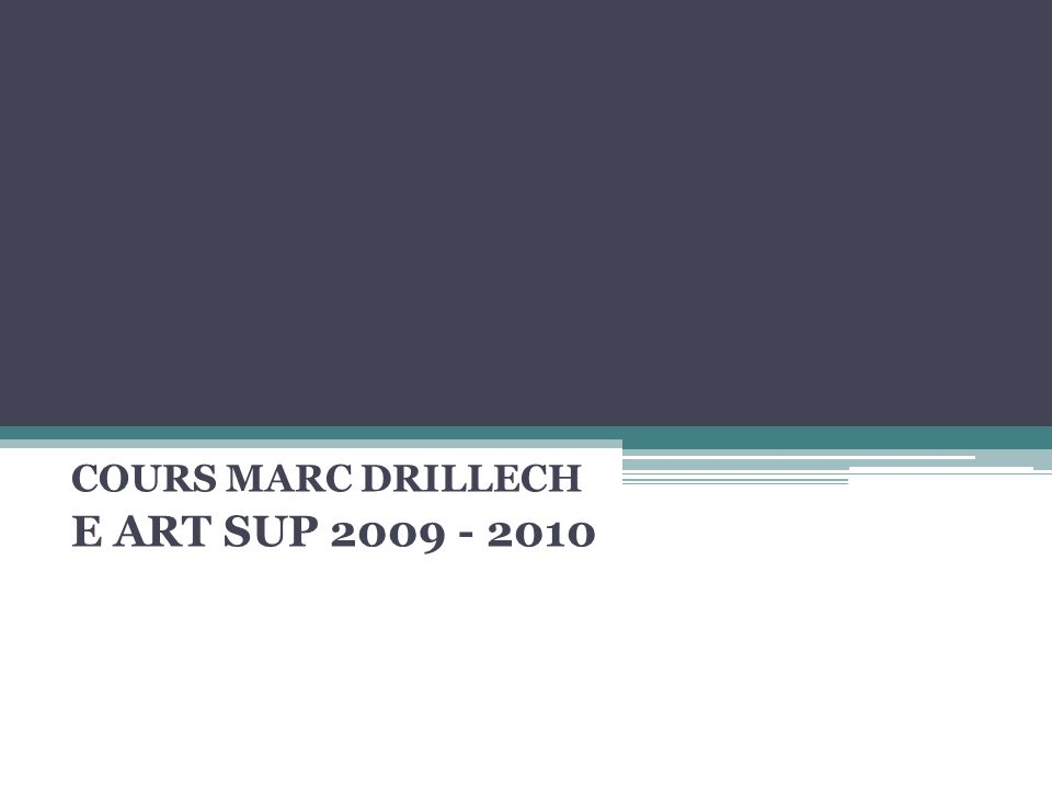 COURS MARC DRILLECH E ART SUP 2009 - 2010