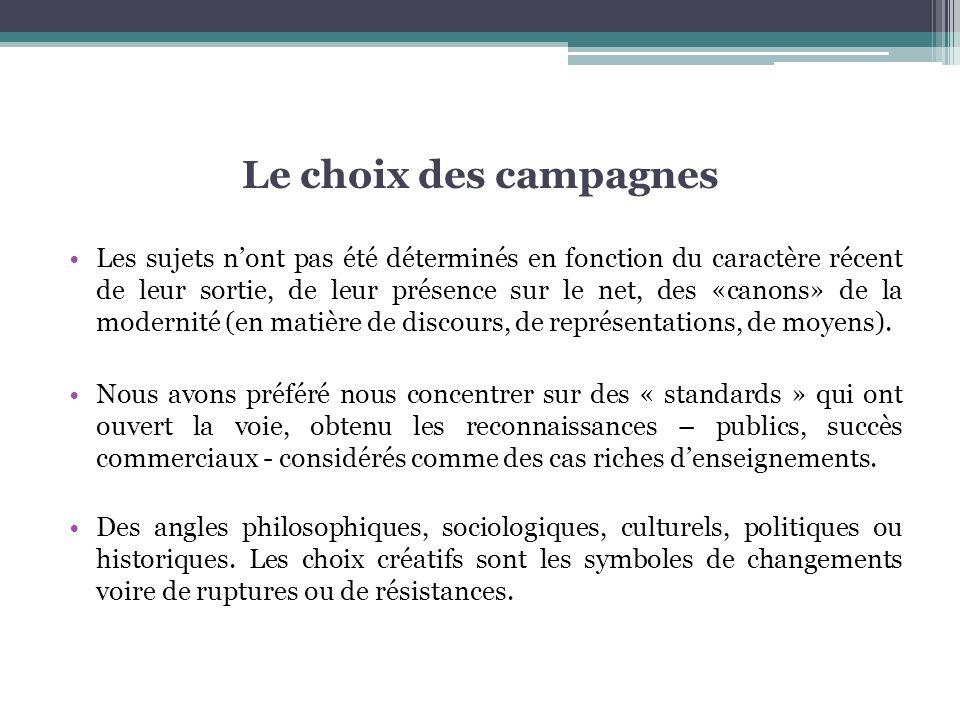 Le choix des campagnes Les sujets nont pas été déterminés en fonction du caractère récent de leur sortie, de leur présence sur le net, des «canons» de la modernité (en matière de discours, de représentations, de moyens).