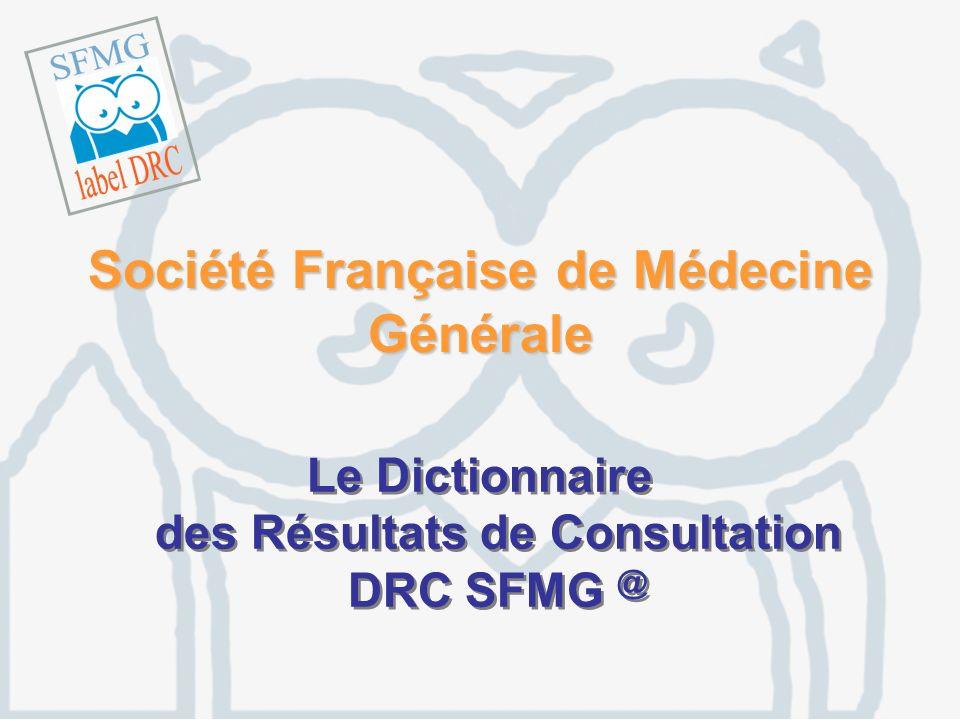 le Dictionnaire des Résultats de Consultation – SFMG – 200312 Items obligatoires à choix multiple ++ 3