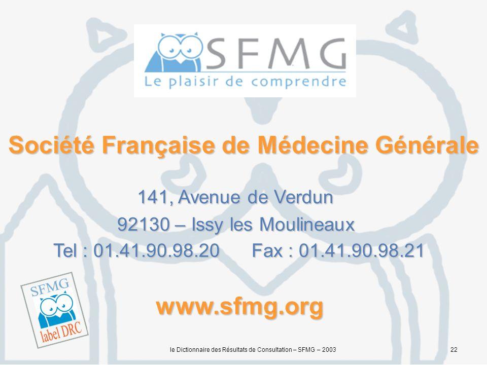 le Dictionnaire des Résultats de Consultation – SFMG – 200322 Société Française de Médecine Générale 141, Avenue de Verdun 92130 – Issy les Moulineaux Tel : 01.41.90.98.20 Fax : 01.41.90.98.21 www.sfmg.org