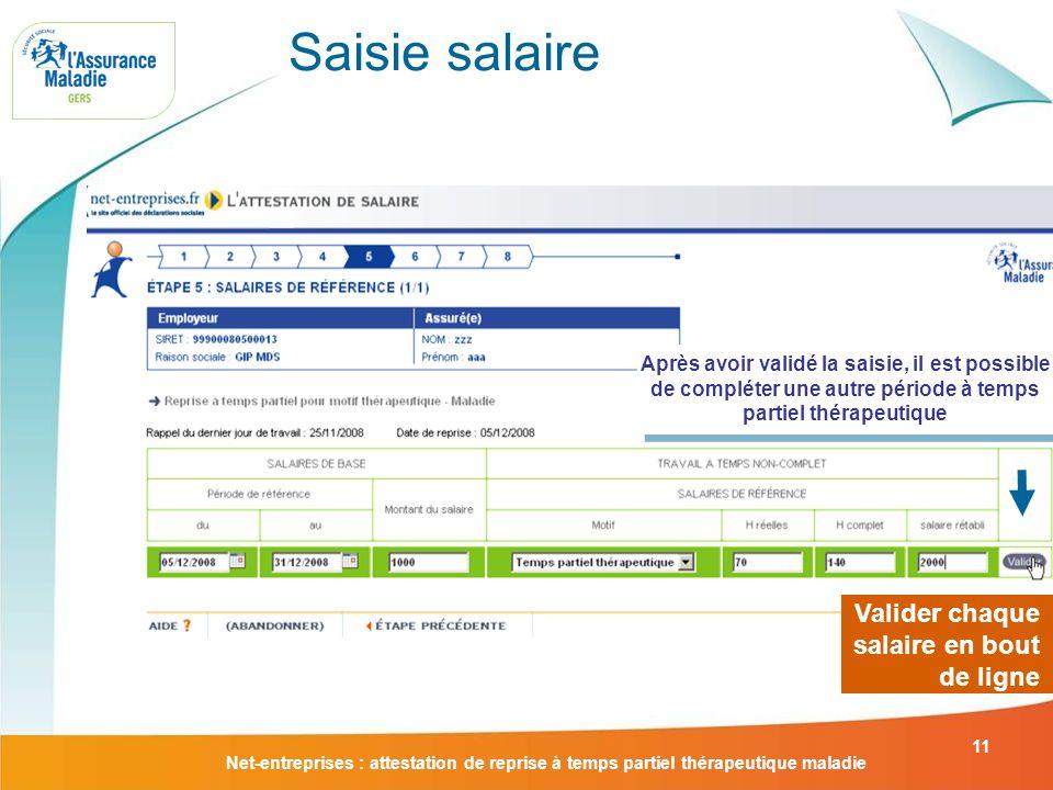 Net-entreprises : attestation de reprise à temps partiel thérapeutique maladie 11 Saisie salaire Valider chaque salaire en bout de ligne Après avoir v