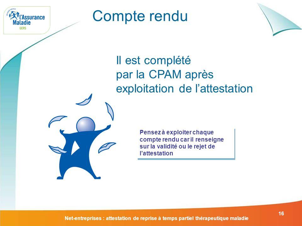 Net-entreprises : attestation de reprise à temps partiel thérapeutique maladie 16 Compte rendu Il est complété par la CPAM après exploitation de latte