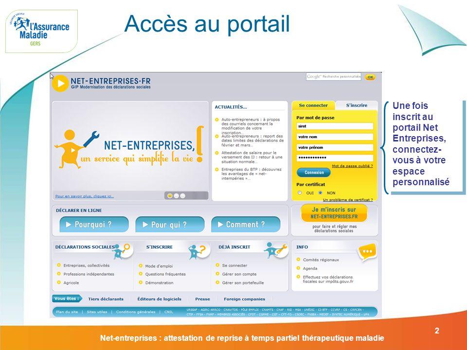 Net-entreprises : attestation de reprise à temps partiel thérapeutique maladie 2 Une fois inscrit au portail Net Entreprises, connectez- vous à votre