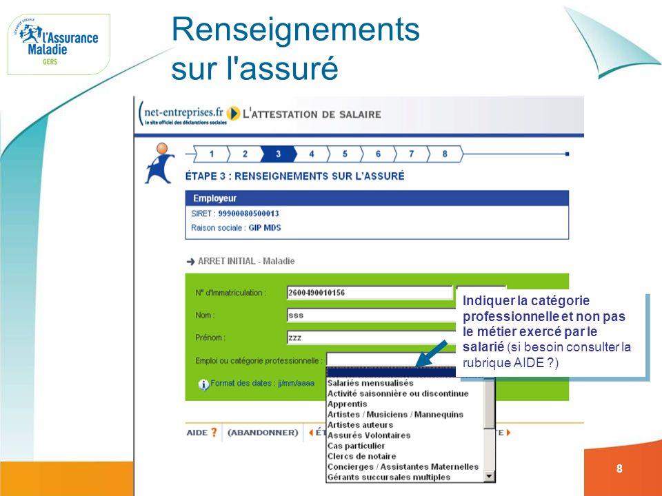 Net-entreprises : attestation de reprise à temps partiel thérapeutique maladie 8 Renseignements sur l'assuré Indiquer la catégorie professionnelle et