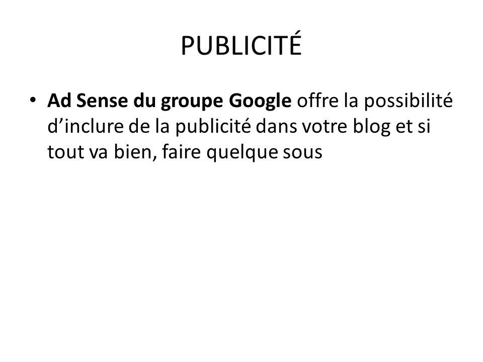 PUBLICITÉ Ad Sense du groupe Google offre la possibilité dinclure de la publicité dans votre blog et si tout va bien, faire quelque sous