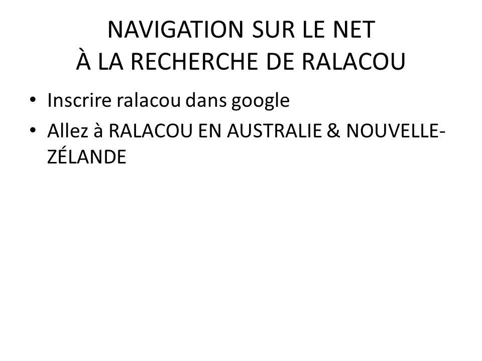 NAVIGATION SUR LE NET À LA RECHERCHE DE RALACOU Inscrire ralacou dans google Allez à RALACOU EN AUSTRALIE & NOUVELLE- ZÉLANDE