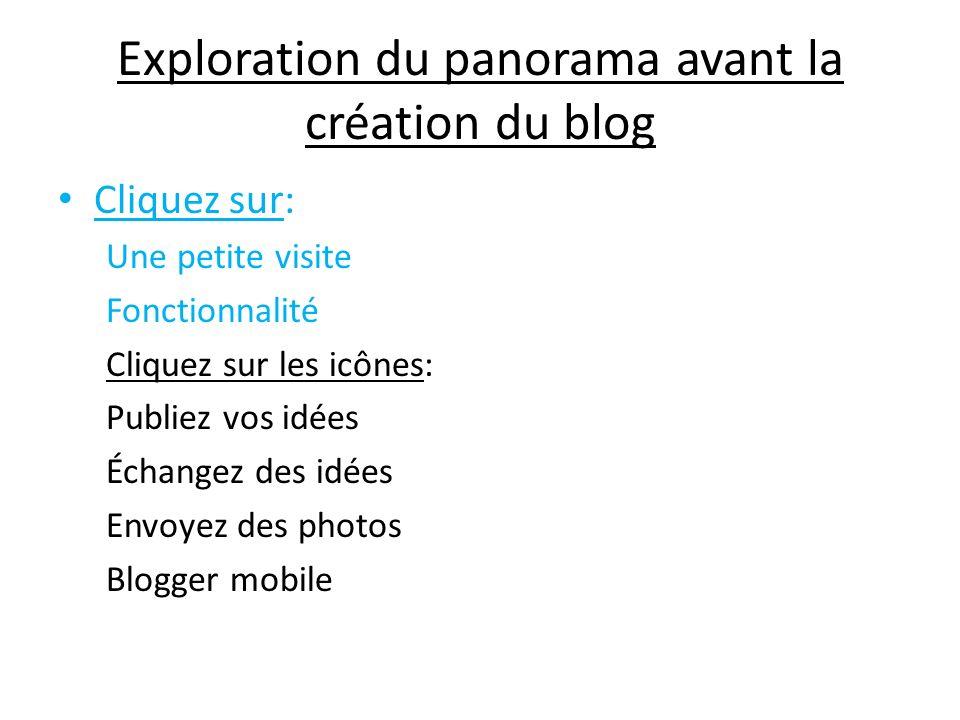 Exploration du panorama avant la création du blog Cliquez sur: Une petite visite Fonctionnalité Cliquez sur les icônes: Publiez vos idées Échangez des