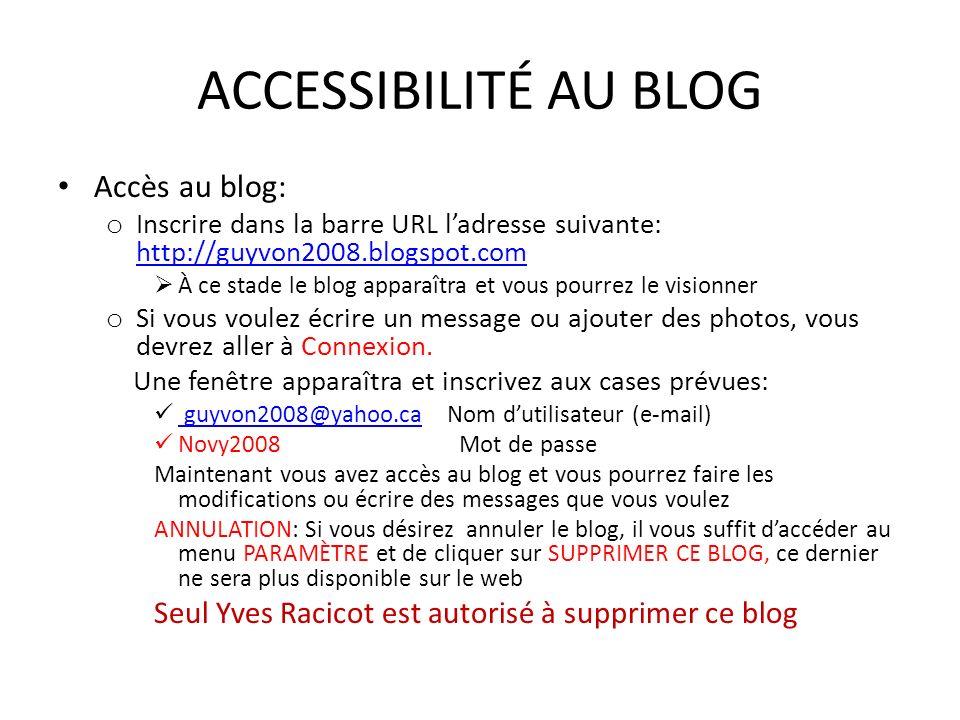 ACCESSIBILITÉ AU BLOG Accès au blog: o Inscrire dans la barre URL ladresse suivante: http://guyvon2008.blogspot.com http://guyvon2008.blogspot.com À c