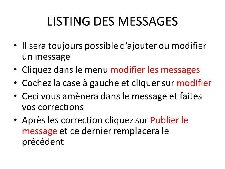 LISTING DES MESSAGES Il sera toujours possible dajouter ou modifier un message Cliquez dans le menu modifier les messages Cochez la case à gauche et c
