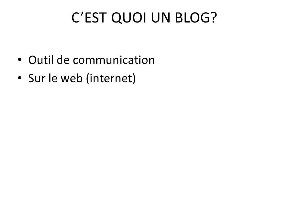 CEST QUOI UN BLOG? Outil de communication Sur le web (internet)