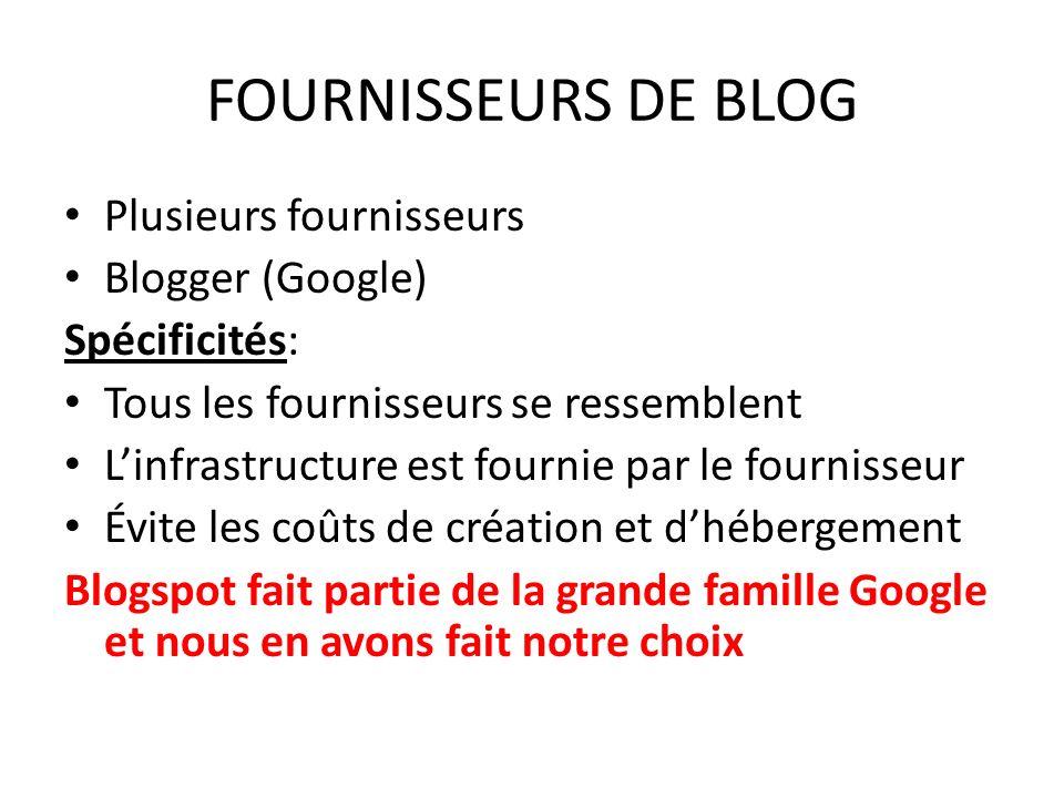 FOURNISSEURS DE BLOG Plusieurs fournisseurs Blogger (Google) Spécificités: Tous les fournisseurs se ressemblent Linfrastructure est fournie par le fou