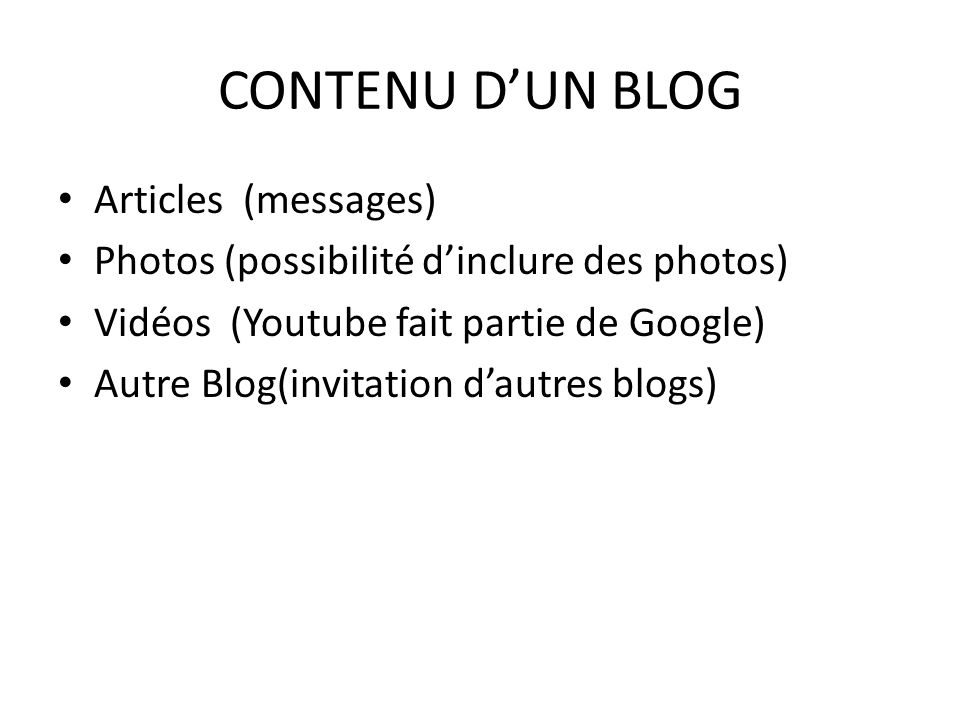CONTENU DUN BLOG Articles (messages) Photos (possibilité dinclure des photos) Vidéos (Youtube fait partie de Google) Autre Blog(invitation dautres blo