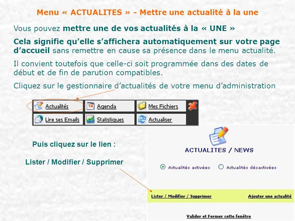 Menu « ACTUALITES » - Mettre une actualité à la une Vous pouvez mettre une de vos actualités à la « UNE » Cela signifie quelle saffichera automatiquem