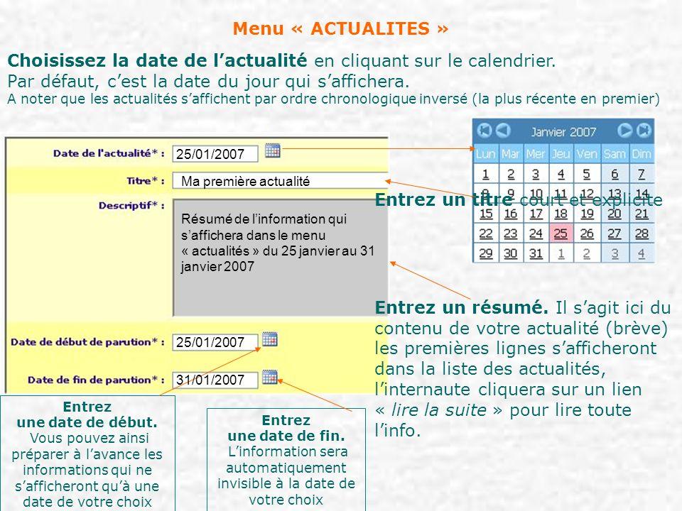 Menu « ACTUALITES » Choisissez la date de lactualité en cliquant sur le calendrier. Par défaut, cest la date du jour qui saffichera. A noter que les a