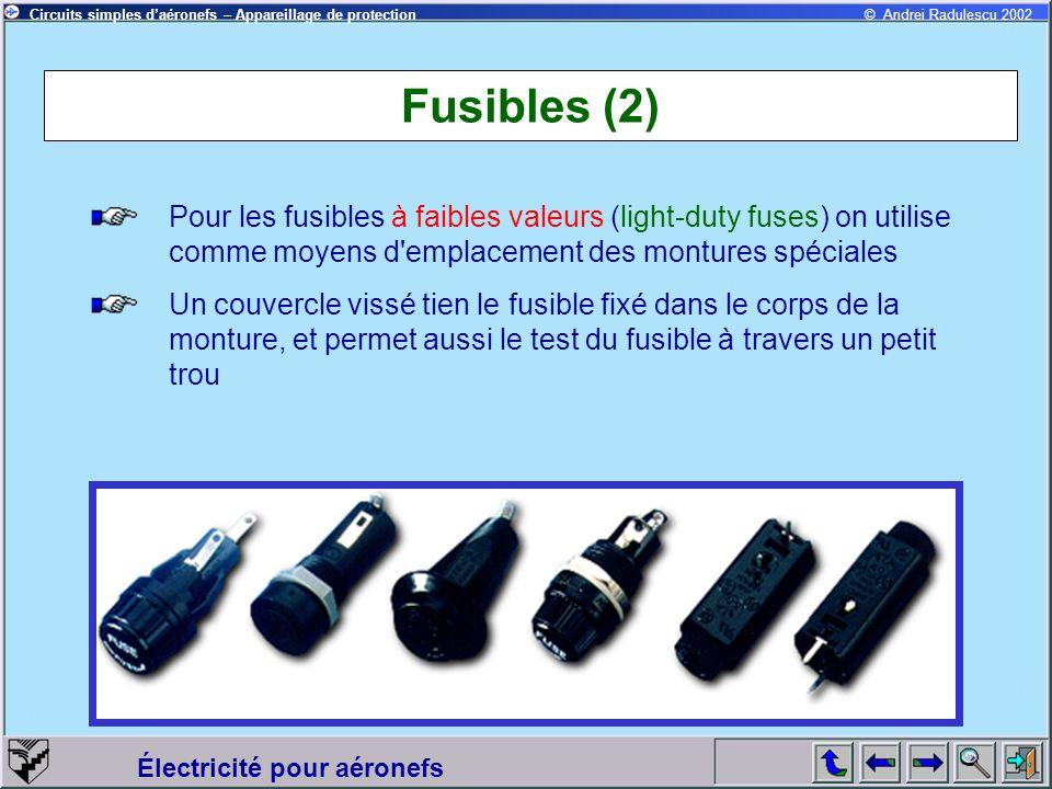 Circuits simples daéronefs – Appareillage de protection Électricité pour aéronefs © Andrei Radulescu 2002 Fusibles (2) Pour les fusibles à faibles val