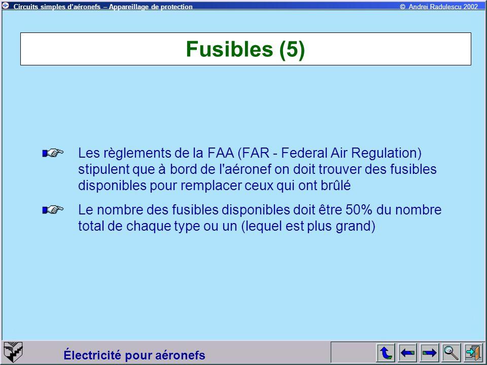 Circuits simples daéronefs – Appareillage de protection Électricité pour aéronefs © Andrei Radulescu 2002 Fusibles (5) Les règlements de la FAA (FAR -
