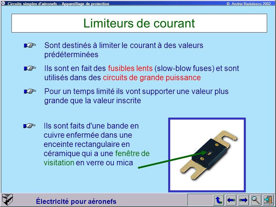 Circuits simples daéronefs – Appareillage de protection Électricité pour aéronefs © Andrei Radulescu 2002 Limiteurs de courant Sont destinés à limiter