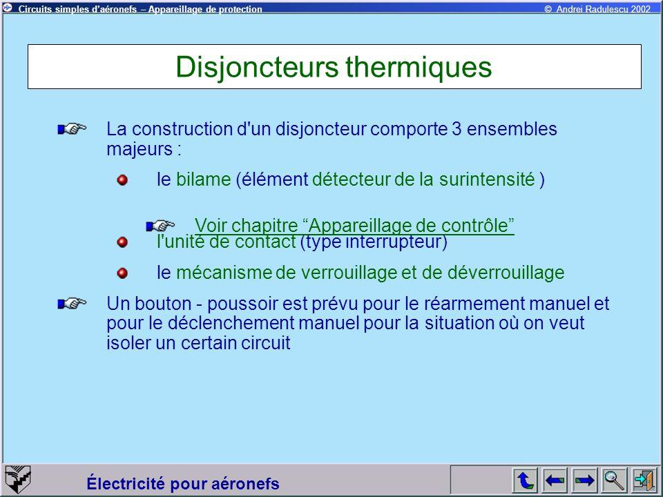 Circuits simples daéronefs – Appareillage de protection Électricité pour aéronefs © Andrei Radulescu 2002 Disjoncteurs thermiques La construction d'un