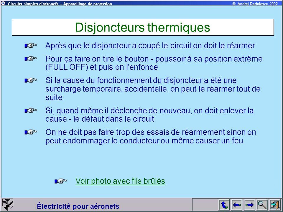 Circuits simples daéronefs – Appareillage de protection Électricité pour aéronefs © Andrei Radulescu 2002 Disjoncteurs thermiques Après que le disjonc