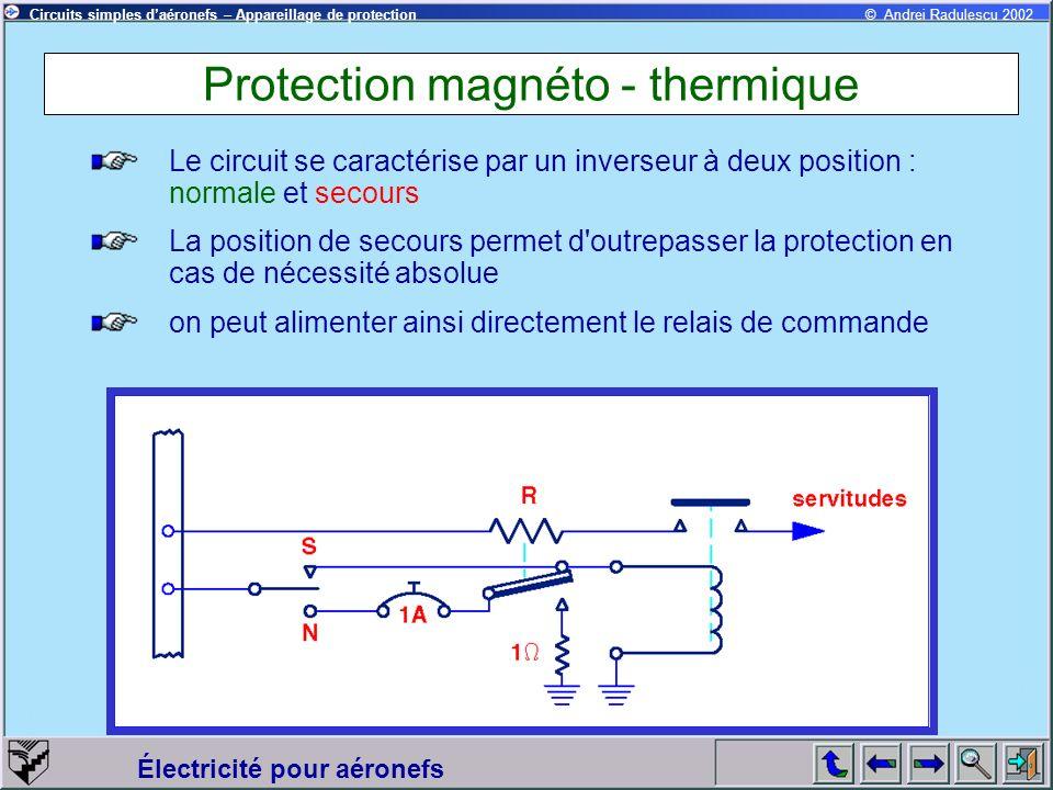 Circuits simples daéronefs – Appareillage de protection Électricité pour aéronefs © Andrei Radulescu 2002 Protection magnéto - thermique Le circuit se