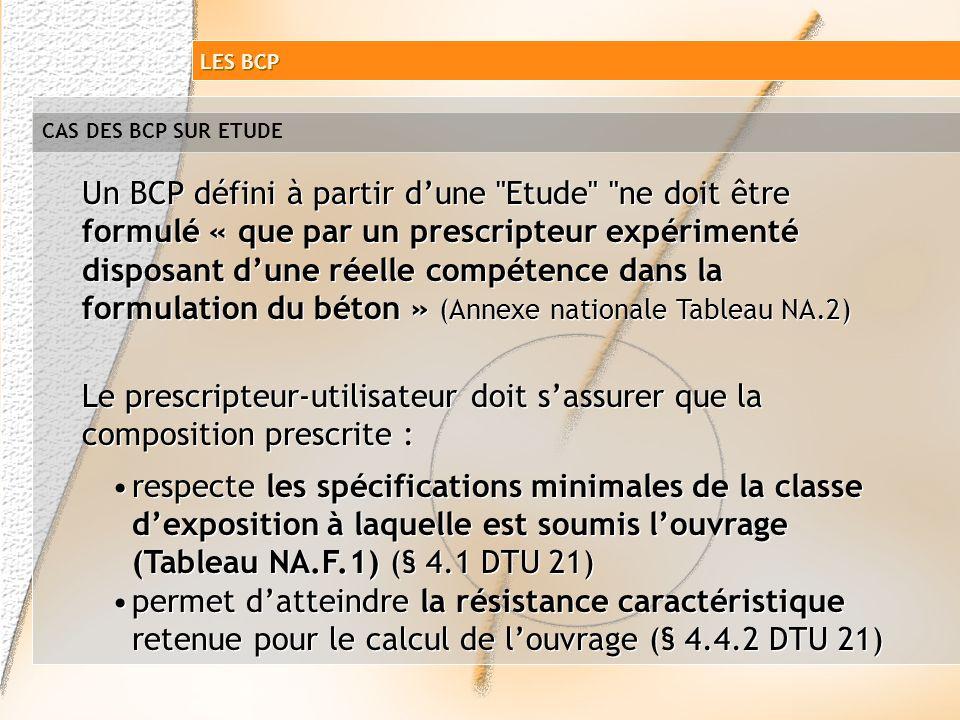 BCP Bétons à Composition Prescrite (remplacent les BCS) Deux types de BCP BCP résultant dune « étude » Composition détaillée établie par le client-pre