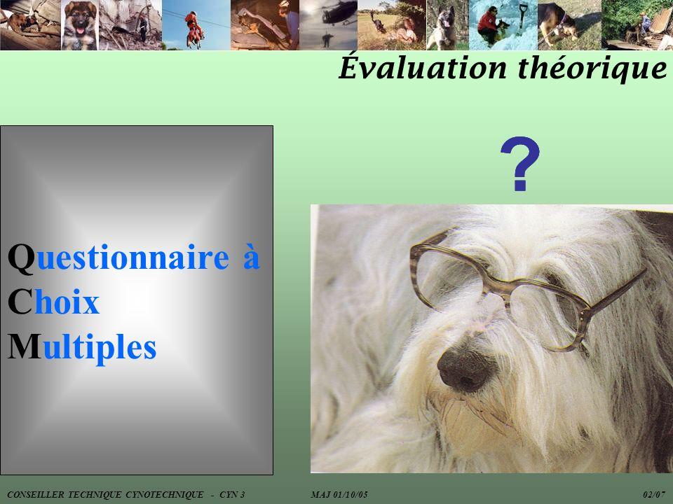 Évaluation théorique Questionnaire à Choix Multiples ??? CONSEILLER TECHNIQUE CYNOTECHNIQUE - CYN 3 MAJ 01/10/05 02/07