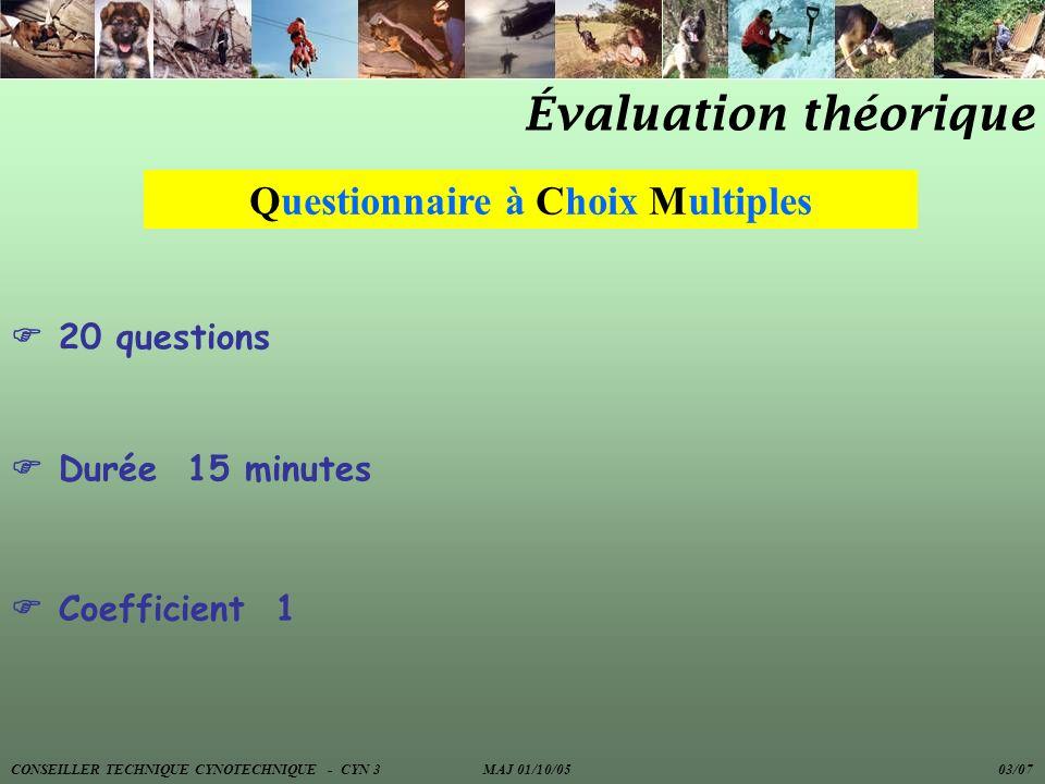 Évaluation théorique Questionnaire à Choix Multiples 20 questions Durée 15 minutes Coefficient 1 CONSEILLER TECHNIQUE CYNOTECHNIQUE - CYN 3 MAJ 01/10/05 03/07