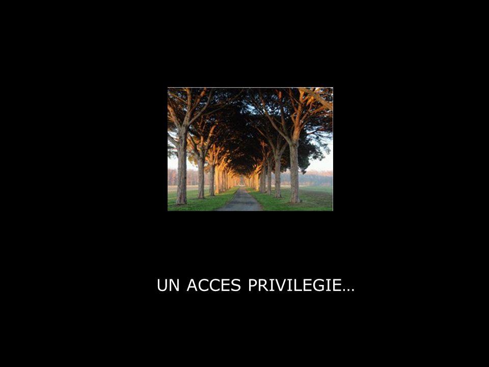 UN ACCES PRIVILEGIE…