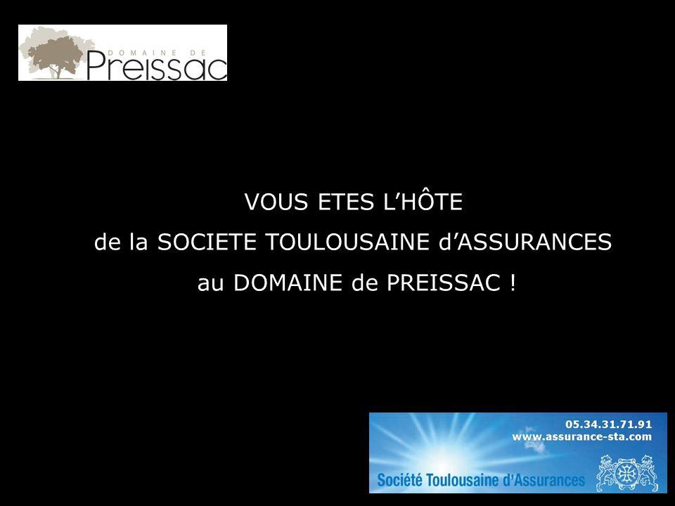 VOUS ETES LHÔTE de la SOCIETE TOULOUSAINE dASSURANCES au DOMAINE de PREISSAC !