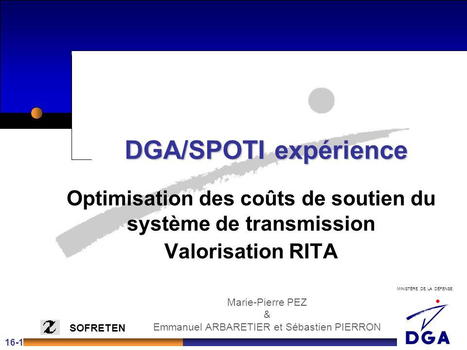MINISTÈRE DE LA DÉFENSE SOFRETEN DGA/SPOTI expérience Optimisation des coûts de soutien du système de transmission Valorisation RITA Marie-Pierre PEZ