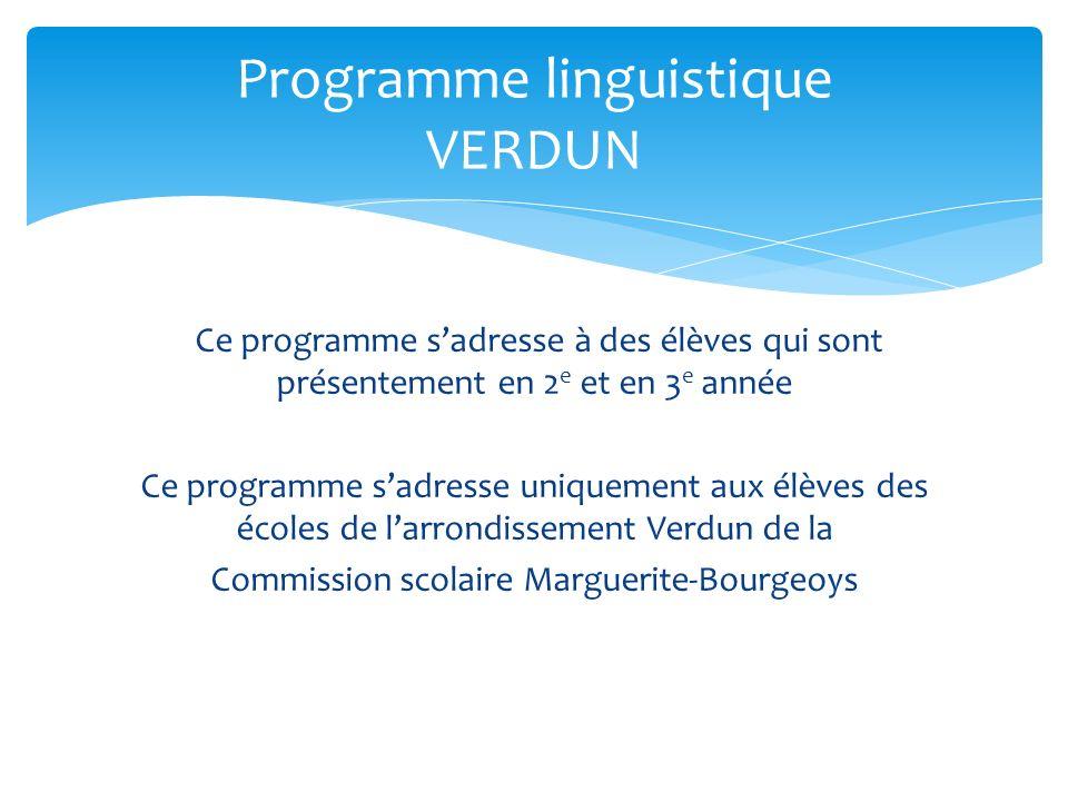 Ce programme sadresse à des élèves qui sont présentement en 2 e et en 3 e année Ce programme sadresse uniquement aux élèves des écoles de larrondissement Verdun de la Commission scolaire Marguerite-Bourgeoys Programme linguistique VERDUN