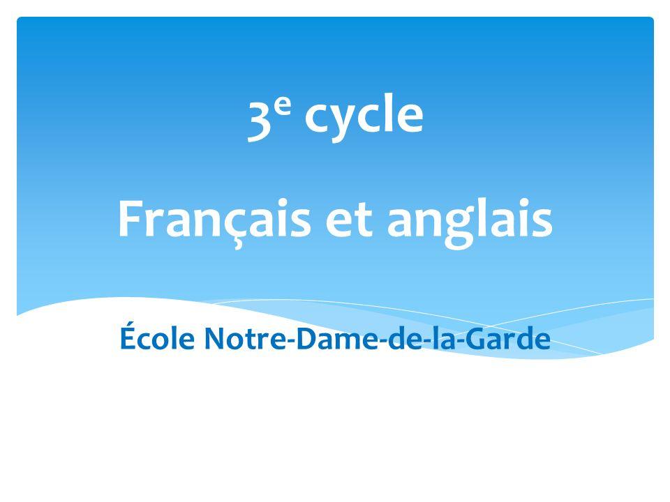 Français et anglais École Notre-Dame-de-la-Garde 3 e cycle