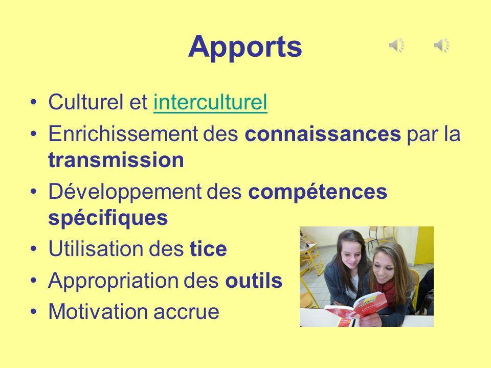 Apports Culturel et interculturelinterculturel Enrichissement des connaissances par la transmission Développement des compétences spécifiques Utilisat