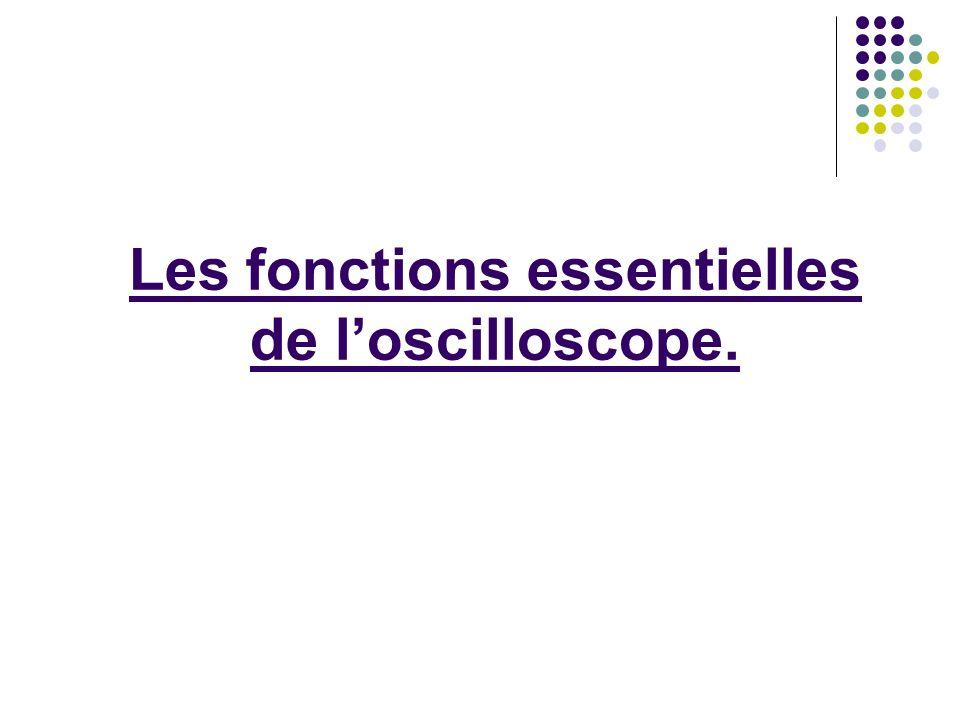 Les fonctions essentielles de loscilloscope.