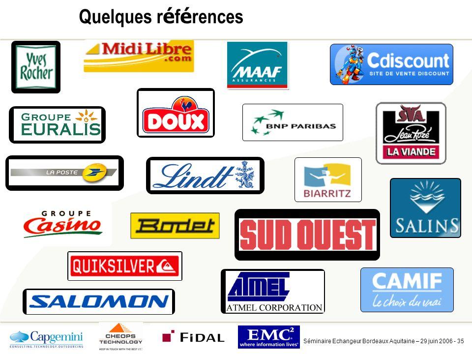 Séminaire Echangeur Bordeaux Aquitaine – 29 juin 2006 - 35 Quelques r é f é rences