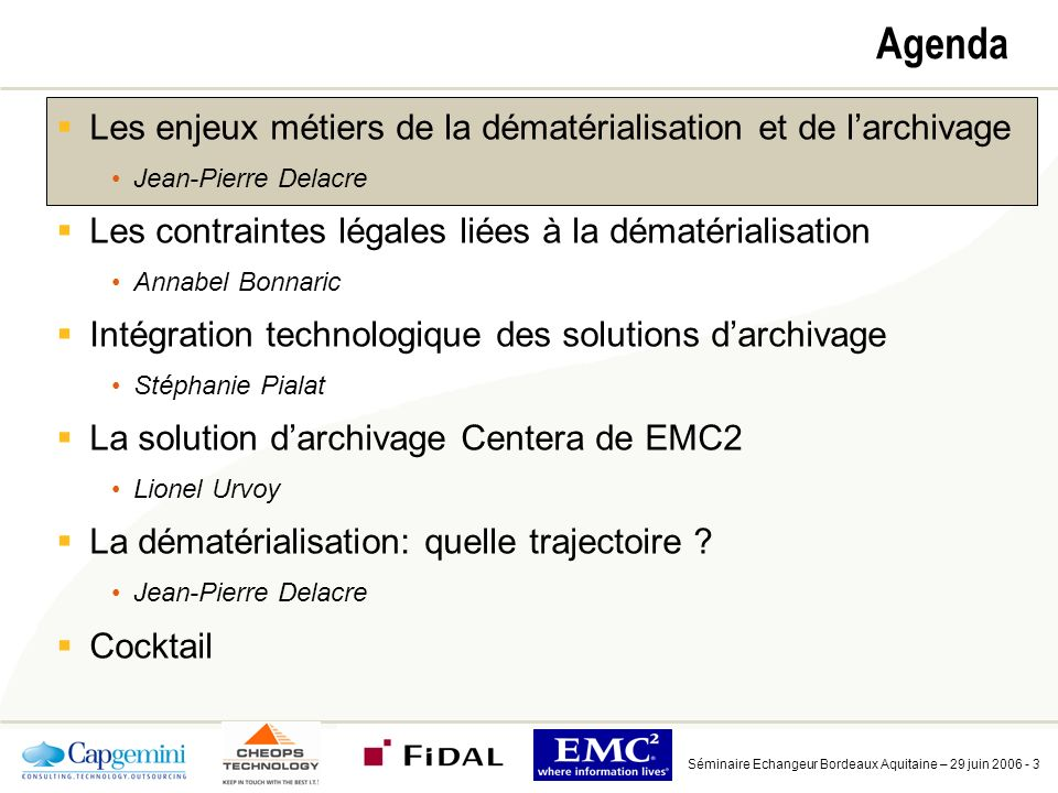 Séminaire Echangeur Bordeaux Aquitaine – 29 juin 2006 - 44 E-learning (1) DCI ECM (59) Absolute Data Alliance AMCO Arcartus* Artis (ADA System) BCT* Beta Systems* CeSoft Ceyoniq* Clearstory / INSCI* COI D.Velop daa Systemhaus DocsFlow Documentum EDSPLM / UniGraphics eiStream (Identitech*) eiStream (Kovis) eiStream (ViewStar)* ELODigital Office Exigen FabaSoft FileNet Forcont Heilig & Schubert Hummingbird* Hyland HyperWave* IBM* ImageNow (Perceptive Vision) Sauvegarde / Archivage / Workflow (50) AAM* Amdocs* Anecon Anexinet* API Outsourcing Arkivio* Autonomy* AXS Technologies BancTec Boomerang Software CeDemension CIL Centros de Informática S.A.* Citec Commvault Connected* CYA Data Strategies* Dolphin Software* Dorset Electro-Concep Fantastic Solutions* GFT Groupe STS Guidance Software HyperTrust IXOS LizardTech LuTech* KGS Software MHM Computer s.r.o.